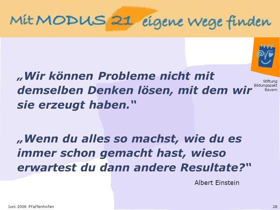 Stiftung Bildungspakt Bayern 28Juni 2006 Pfaffenhofen Wir können Probleme nicht mit demselben Denken lösen, mit dem wir sie erzeugt haben.