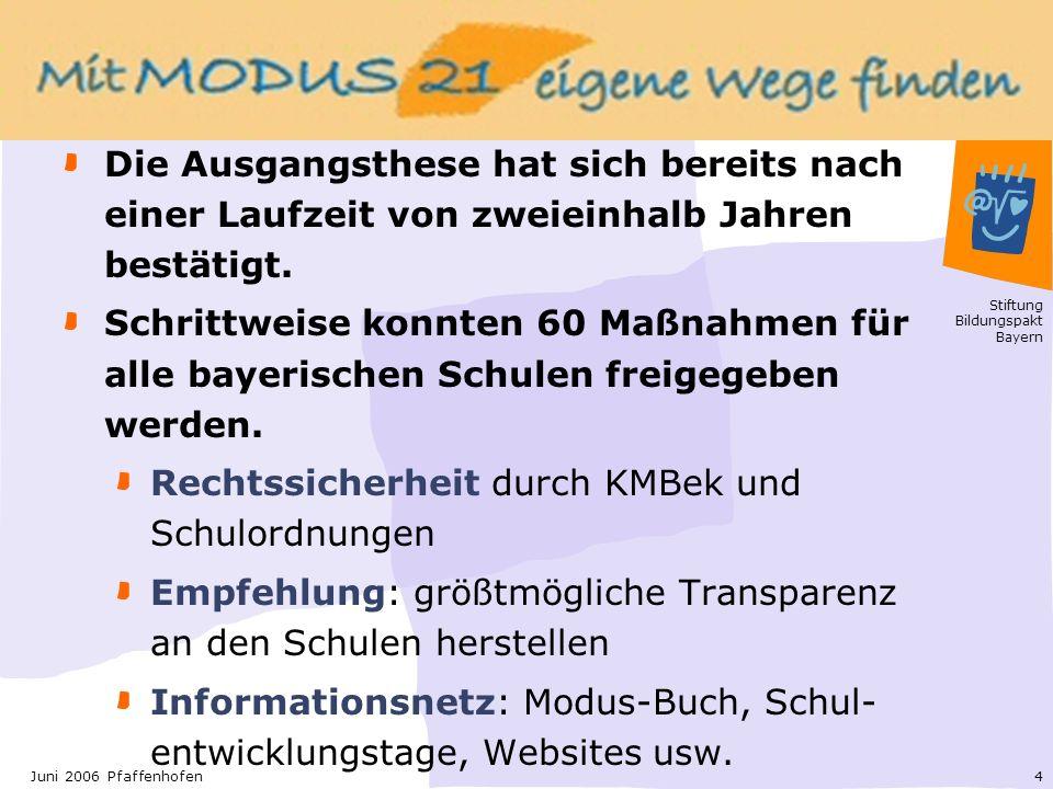 Stiftung Bildungspakt Bayern 4Juni 2006 Pfaffenhofen Die Ausgangsthese hat sich bereits nach einer Laufzeit von zweieinhalb Jahren bestätigt.