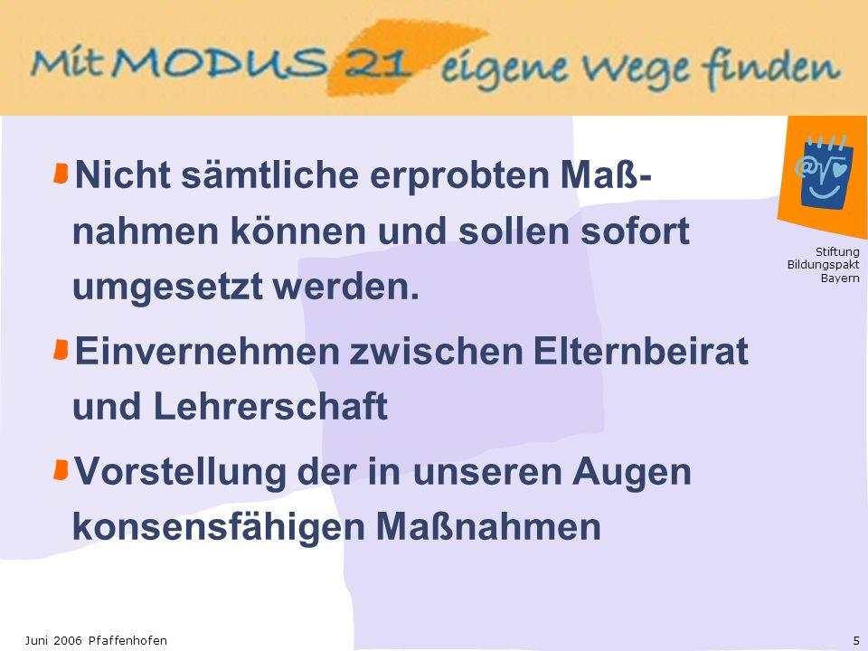 Stiftung Bildungspakt Bayern 5Juni 2006 Pfaffenhofen Nicht sämtliche erprobten Maß- nahmen können und sollen sofort umgesetzt werden.
