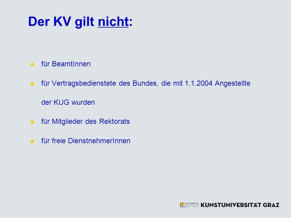 Der KV gilt nicht: für BeamtInnen für Vertragsbedienstete des Bundes, die mit 1.1.2004 Angestellte der KUG wurden für Mitglieder des Rektorats für freie DienstnehmerInnen