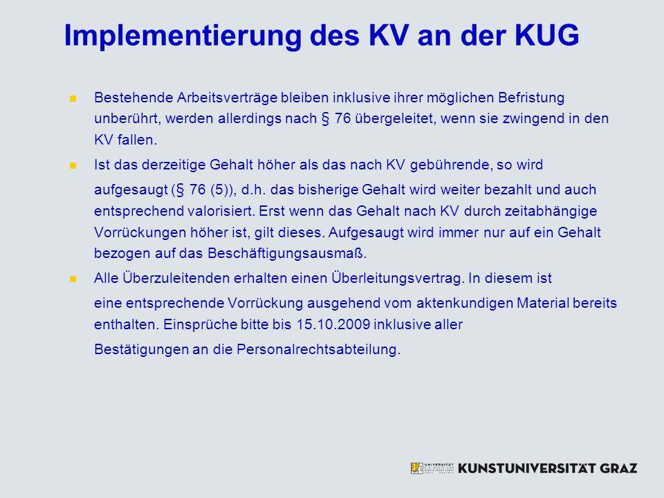 Implementierung des KV an der KUG Bestehende Arbeitsverträge bleiben inklusive ihrer möglichen Befristung unberührt, werden allerdings nach § 76 übergeleitet, wenn sie zwingend in den KV fallen.
