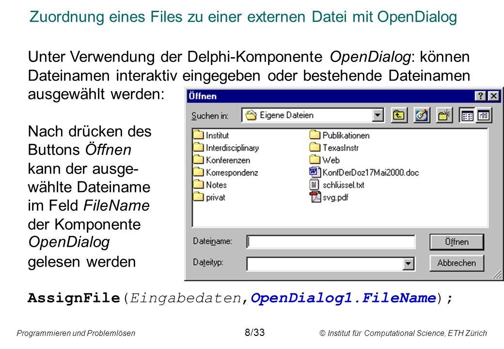 Programmieren und Problemlösen © Institut für Computational Science, ETH Zürich Zuordnung eines Files zu einer externen Datei mit OpenDialog Unter Ver