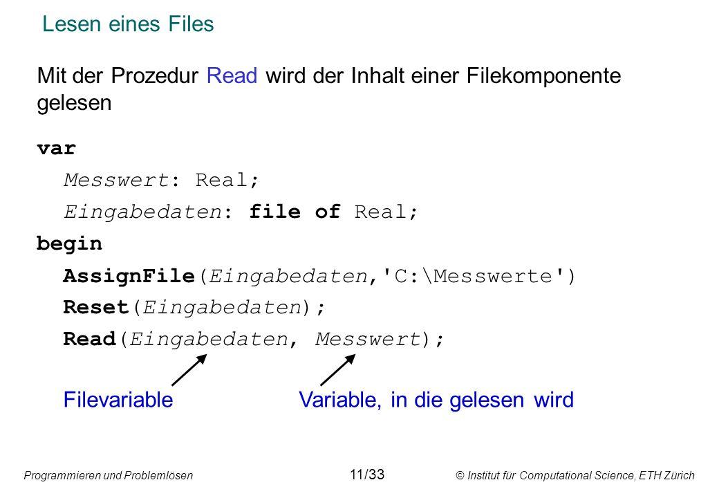 Programmieren und Problemlösen © Institut für Computational Science, ETH Zürich Lesen eines Files Mit der Prozedur Read wird der Inhalt einer Filekomp