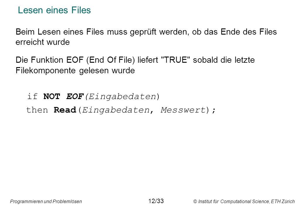 Programmieren und Problemlösen © Institut für Computational Science, ETH Zürich Lesen eines Files Beim Lesen eines Files muss geprüft werden, ob das E