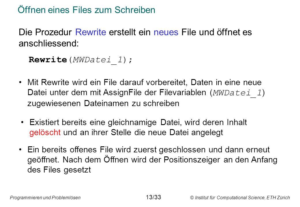 Programmieren und Problemlösen © Institut für Computational Science, ETH Zürich Öffnen eines Files zum Schreiben Die Prozedur Rewrite erstellt ein neu