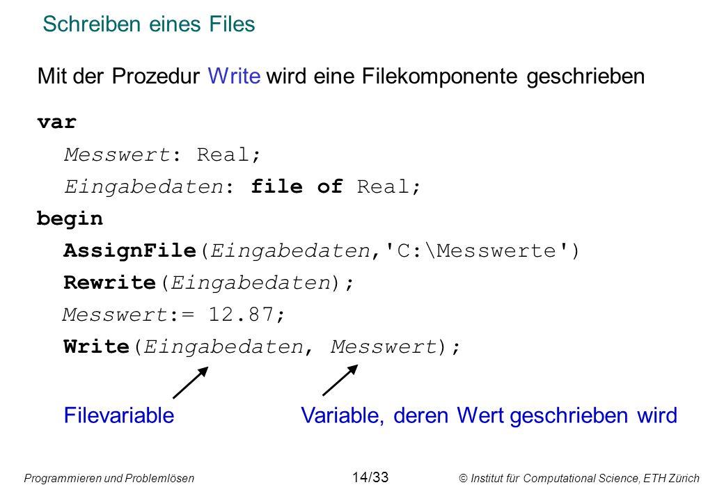 Programmieren und Problemlösen © Institut für Computational Science, ETH Zürich Schreiben eines Files Mit der Prozedur Write wird eine Filekomponente