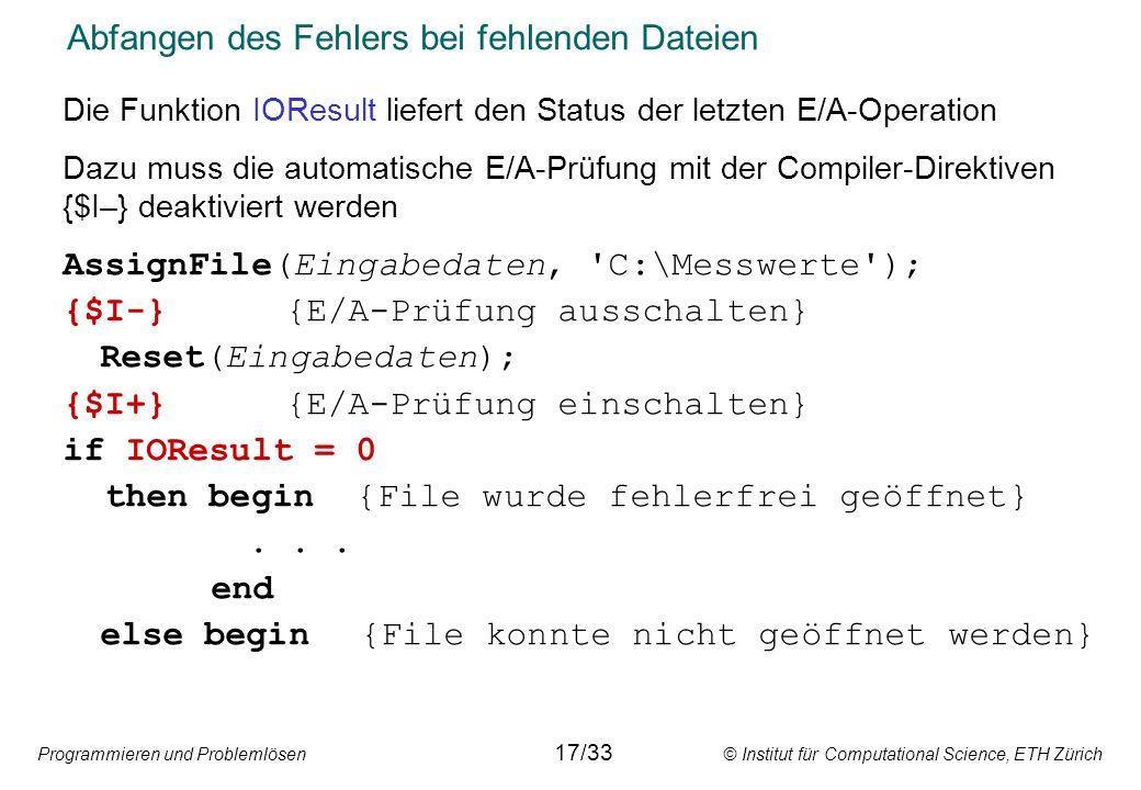 Programmieren und Problemlösen © Institut für Computational Science, ETH Zürich Abfangen des Fehlers bei fehlenden Dateien Die Funktion IOResult liefe