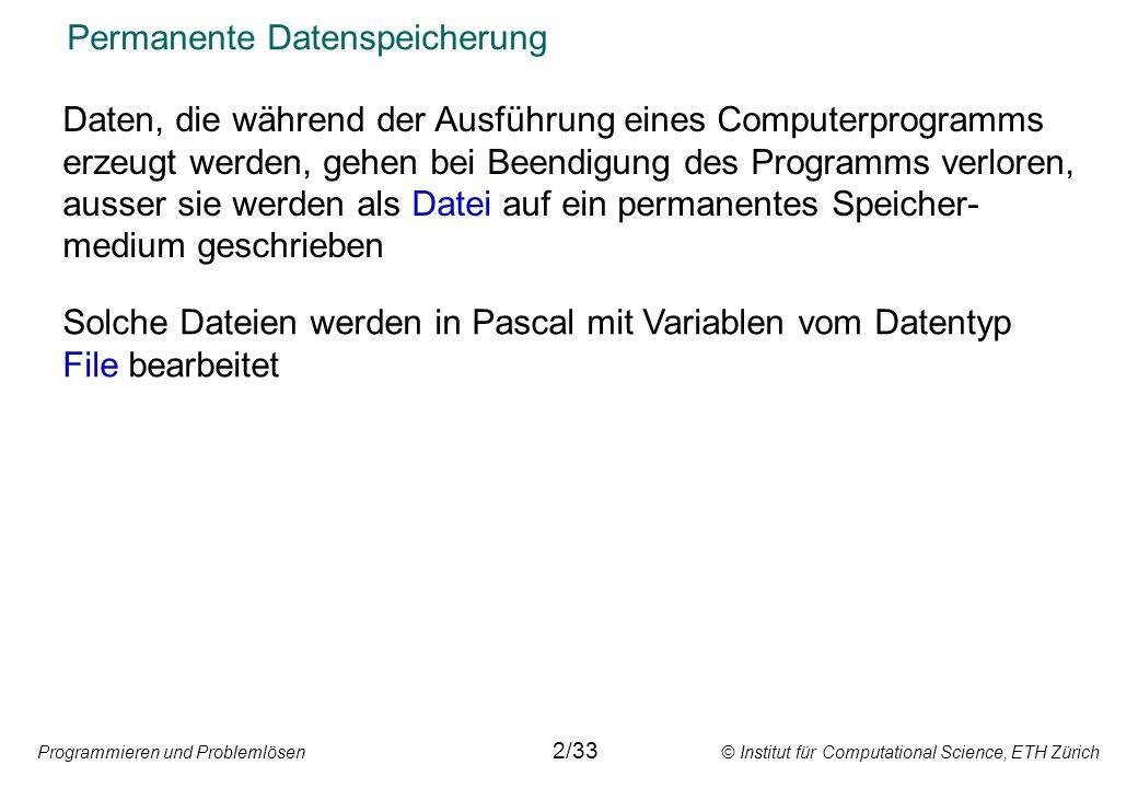 Programmieren und Problemlösen © Institut für Computational Science, ETH Zürich Permanente Datenspeicherung Daten, die während der Ausführung eines Co