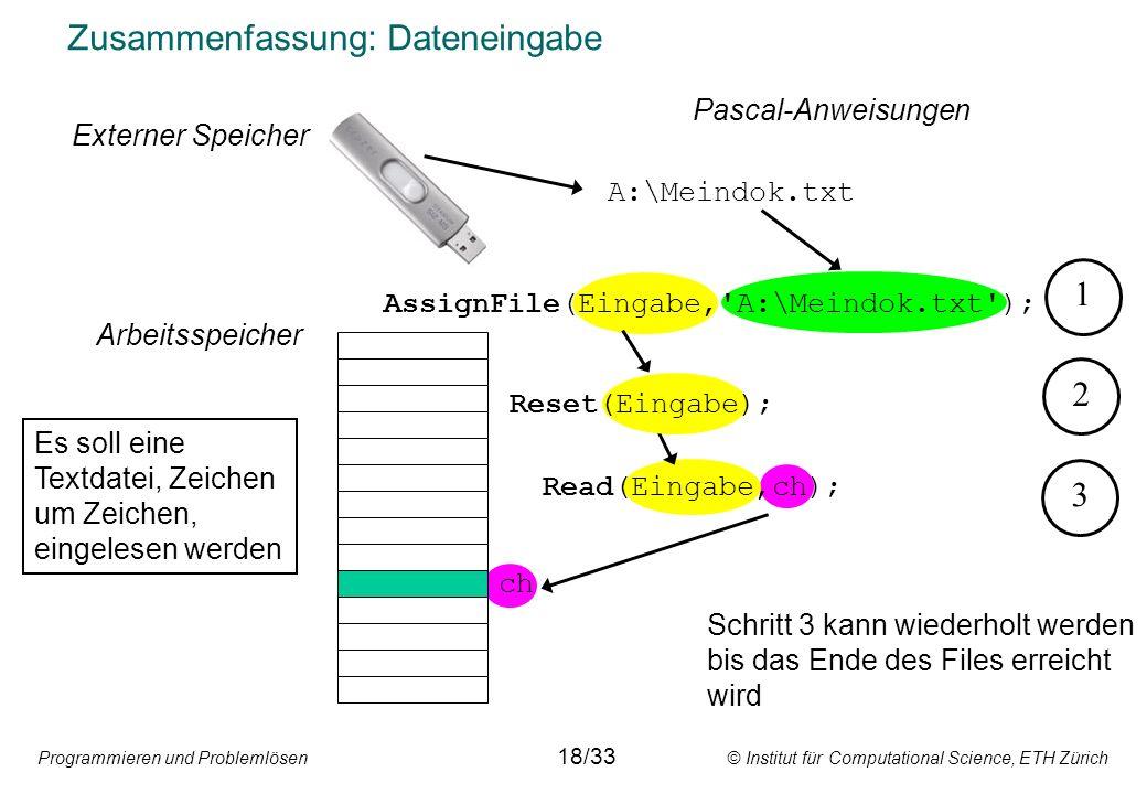 Programmieren und Problemlösen © Institut für Computational Science, ETH Zürich Zusammenfassung: Dateneingabe A:\Meindok.txt ch Externer Speicher Arbe
