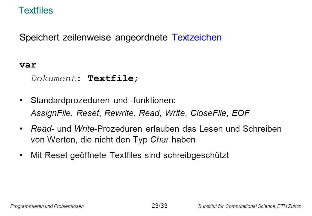 Programmieren und Problemlösen © Institut für Computational Science, ETH Zürich Textfiles Speichert zeilenweise angeordnete Textzeichen var Dokument: