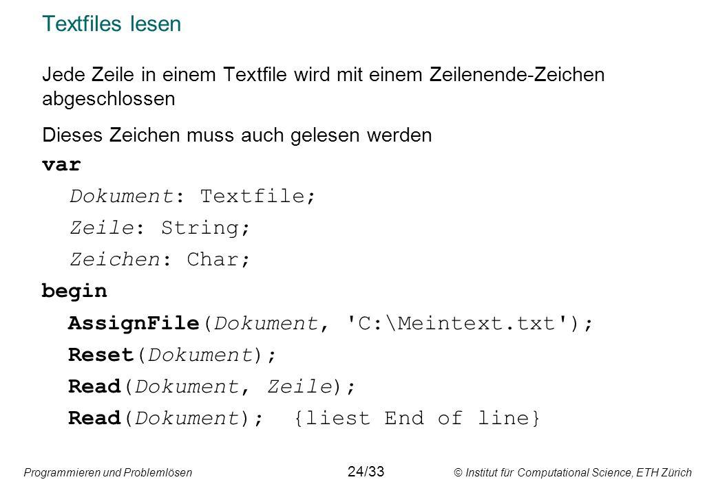 Programmieren und Problemlösen © Institut für Computational Science, ETH Zürich Textfiles lesen Jede Zeile in einem Textfile wird mit einem Zeilenende