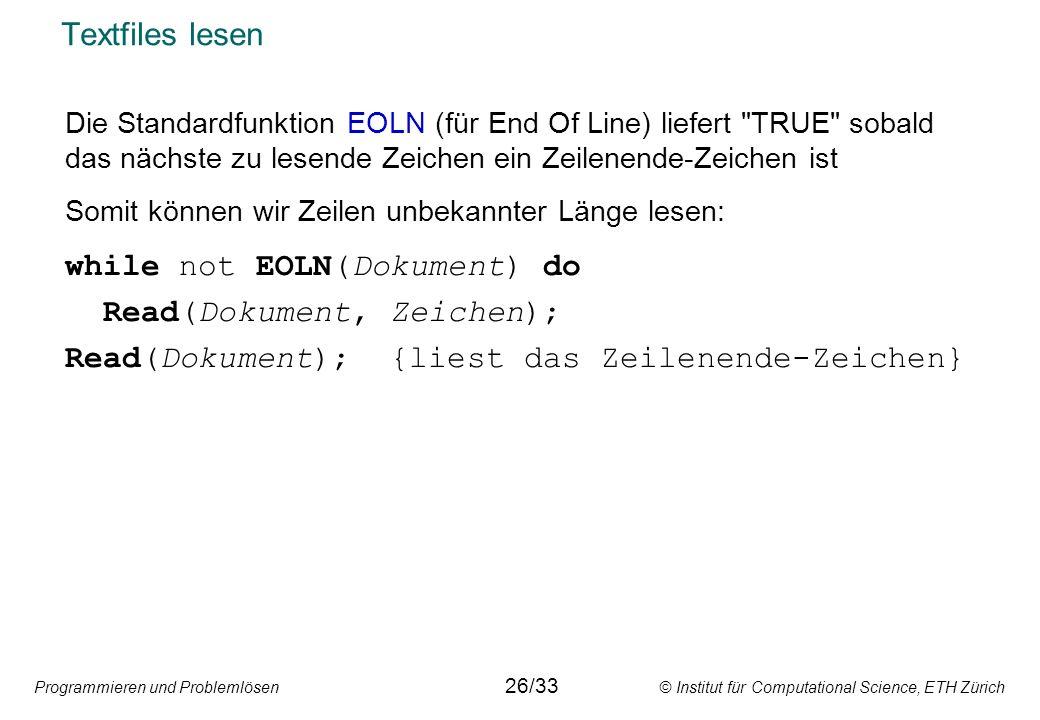 Programmieren und Problemlösen © Institut für Computational Science, ETH Zürich Textfiles lesen Die Standardfunktion EOLN (für End Of Line) liefert