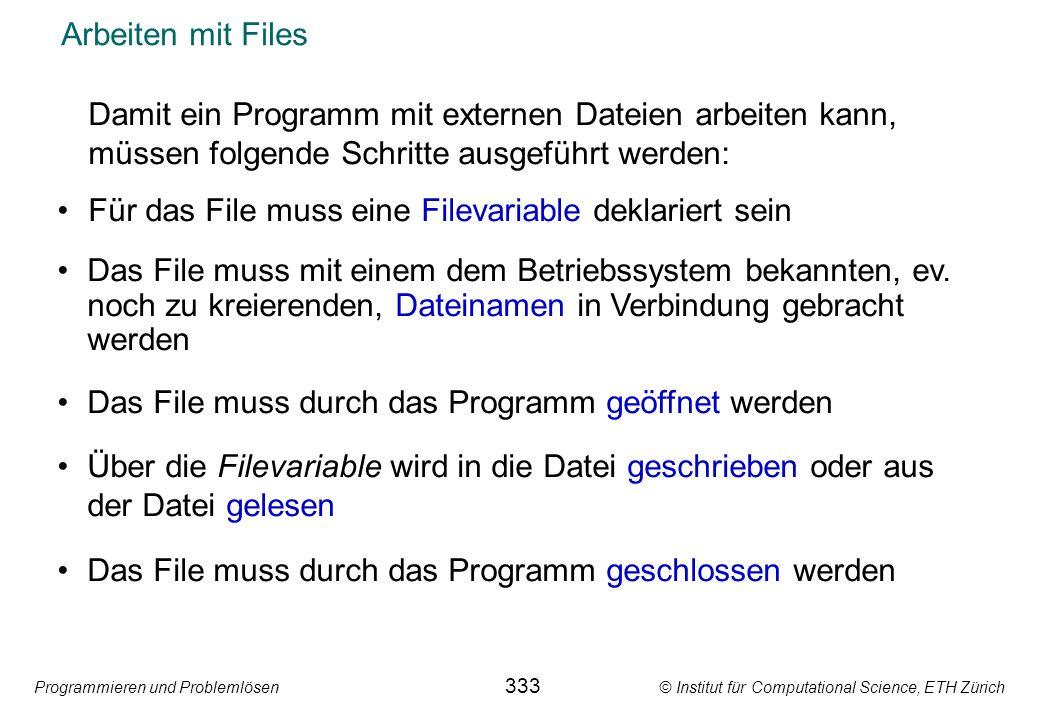 Programmieren und Problemlösen © Institut für Computational Science, ETH Zürich Arbeiten mit Files Damit ein Programm mit externen Dateien arbeiten ka