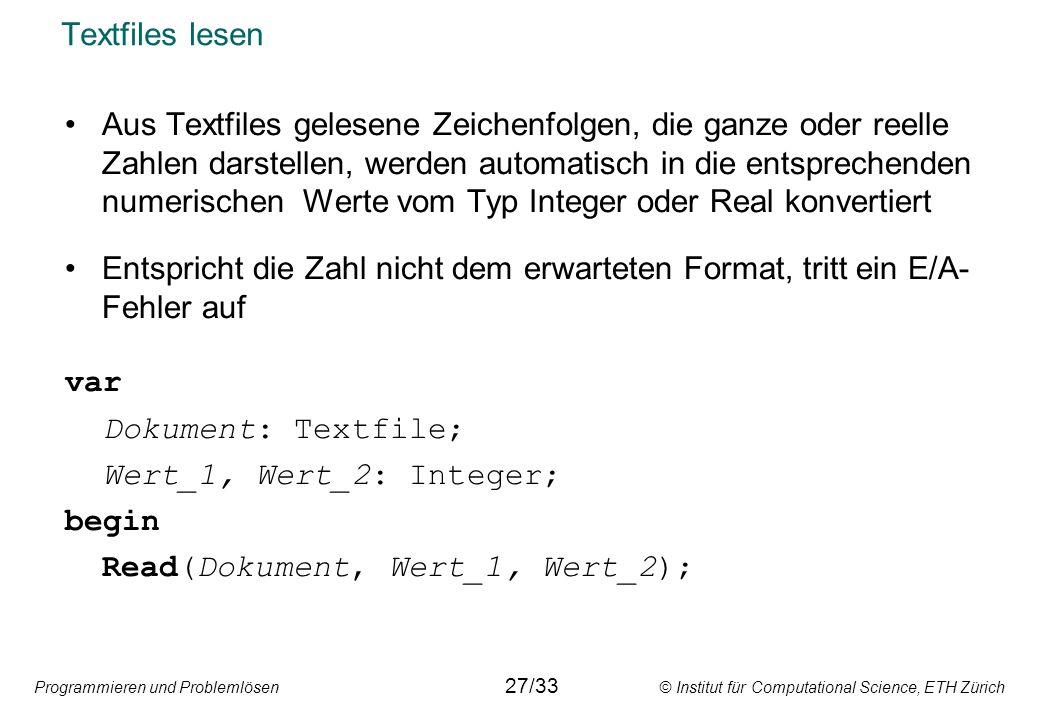 Programmieren und Problemlösen © Institut für Computational Science, ETH Zürich Textfiles lesen Aus Textfiles gelesene Zeichenfolgen, die ganze oder r