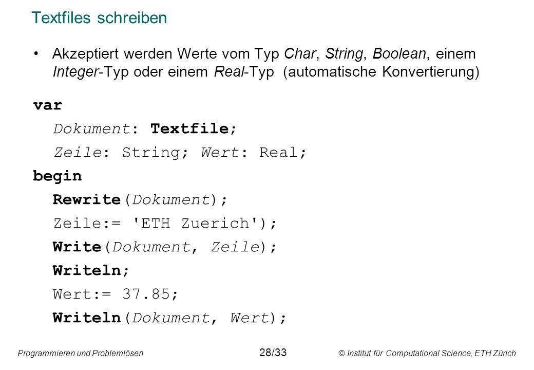 Programmieren und Problemlösen © Institut für Computational Science, ETH Zürich Textfiles schreiben Akzeptiert werden Werte vom Typ Char, String, Bool