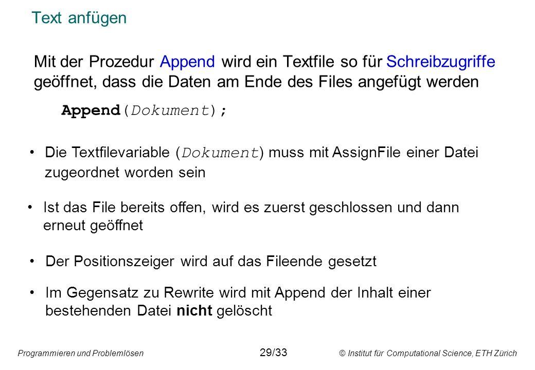 Programmieren und Problemlösen © Institut für Computational Science, ETH Zürich Text anfügen Mit der Prozedur Append wird ein Textfile so für Schreibz
