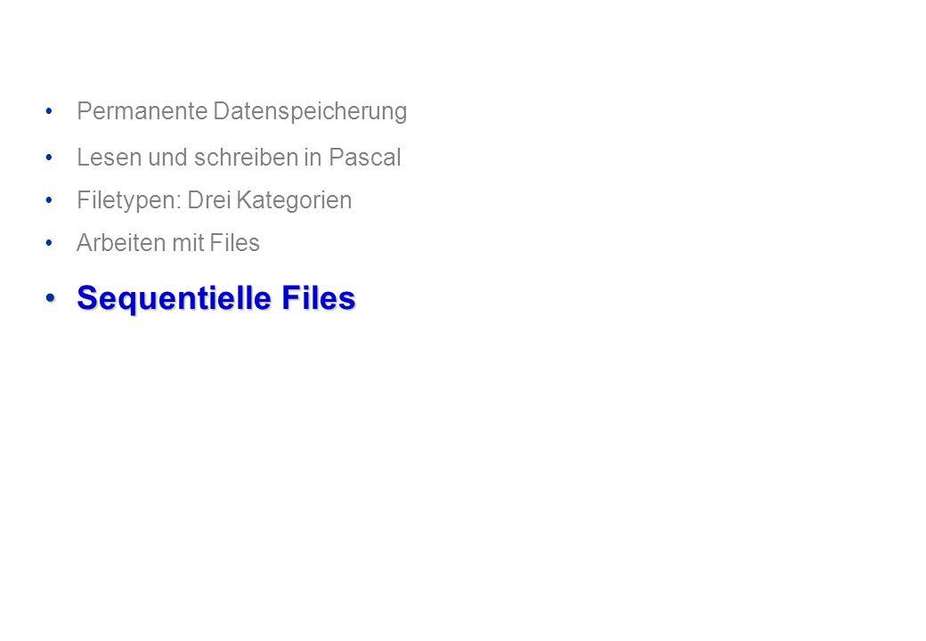 Permanente Datenspeicherung Lesen und schreiben in Pascal Filetypen: Drei Kategorien Arbeiten mit Files Sequentielle FilesSequentielle Files