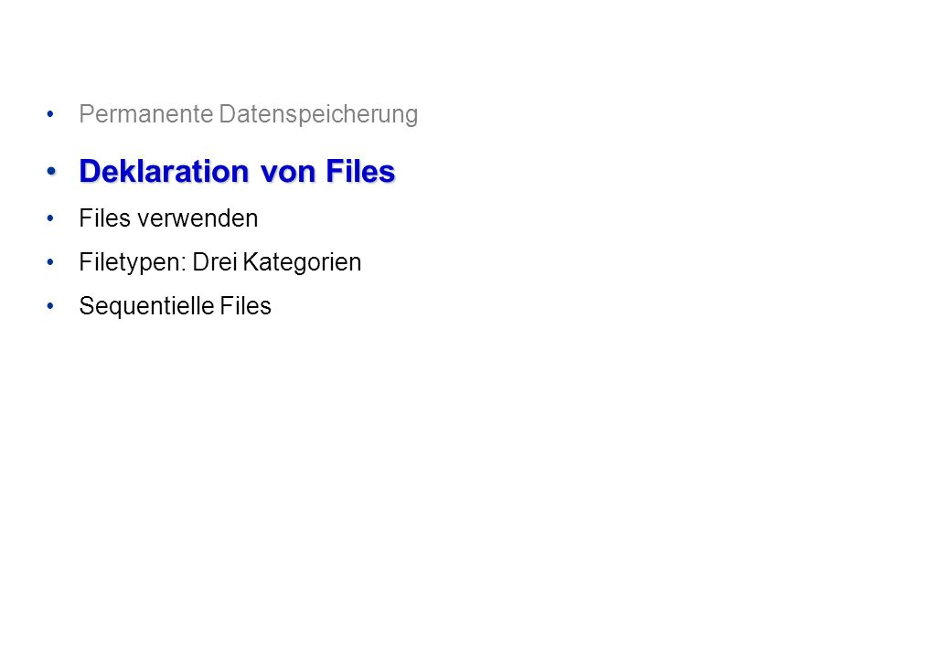 Permanente Datenspeicherung Deklaration von FilesDeklaration von Files Files verwenden Filetypen: Drei Kategorien Sequentielle Files