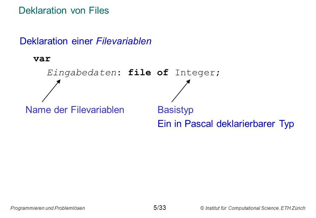 Programmieren und Problemlösen © Institut für Computational Science, ETH Zürich Deklaration von Files Deklaration einer Filevariablen var Eingabedaten