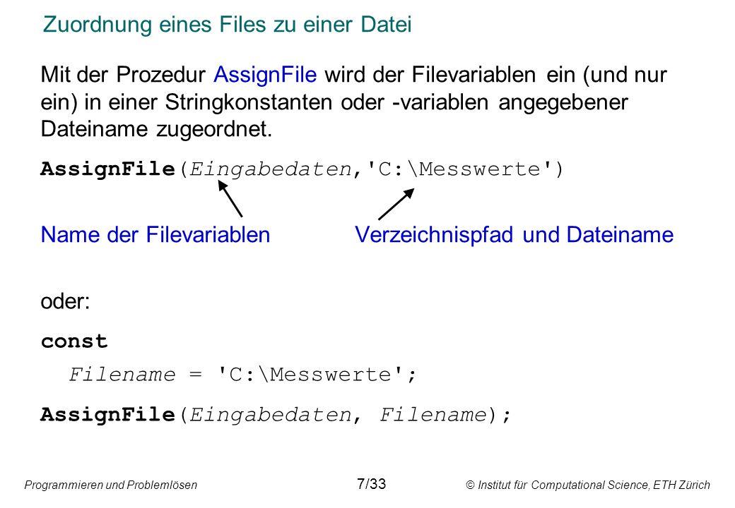 Programmieren und Problemlösen © Institut für Computational Science, ETH Zürich Zuordnung eines Files zu einer Datei Mit der Prozedur AssignFile wird