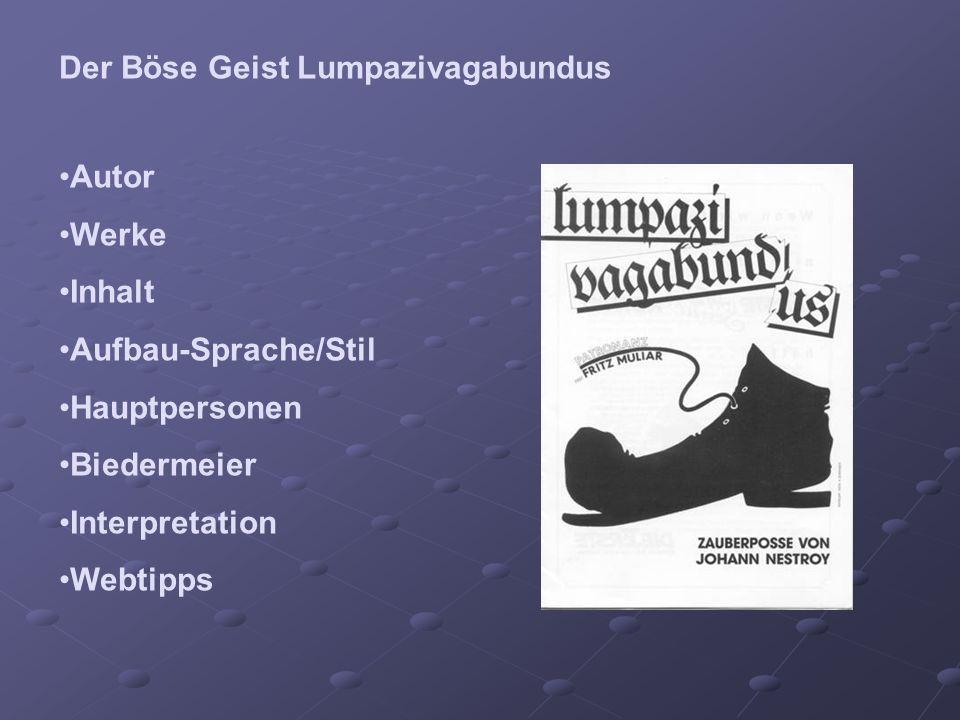 Der Böse Geist Lumpazivagabundus Autor Werke Inhalt Aufbau-Sprache/Stil Hauptpersonen Biedermeier Interpretation Webtipps