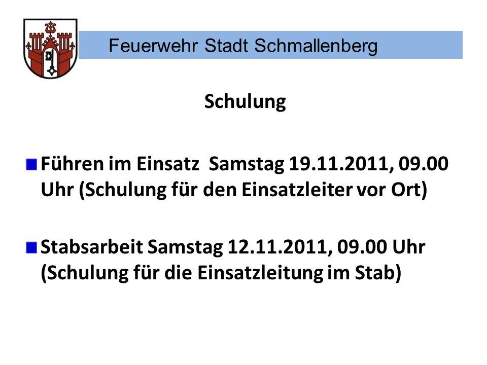 Feuerwehr Stadt Schmallenberg Schulung Führen im Einsatz Samstag 19.11.2011, 09.00 Uhr (Schulung für den Einsatzleiter vor Ort) Stabsarbeit Samstag 12