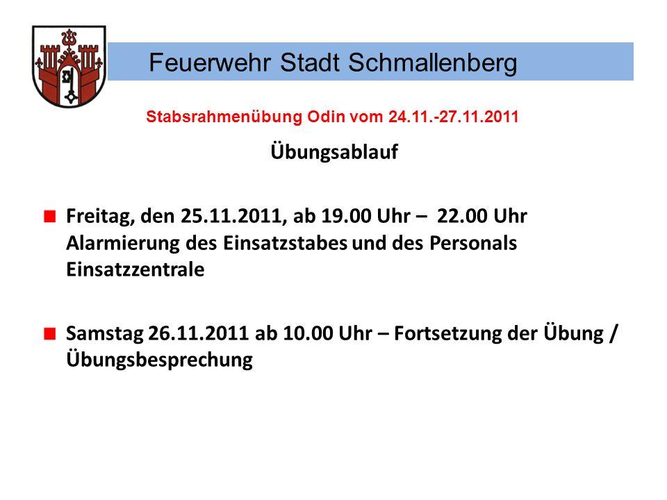 Feuerwehr Stadt Schmallenberg Stabsrahmenübung Odin vom 24.11.-27.11.2011 Übungsablauf Freitag, den 25.11.2011, ab 19.00 Uhr – 22.00 Uhr Alarmierung d