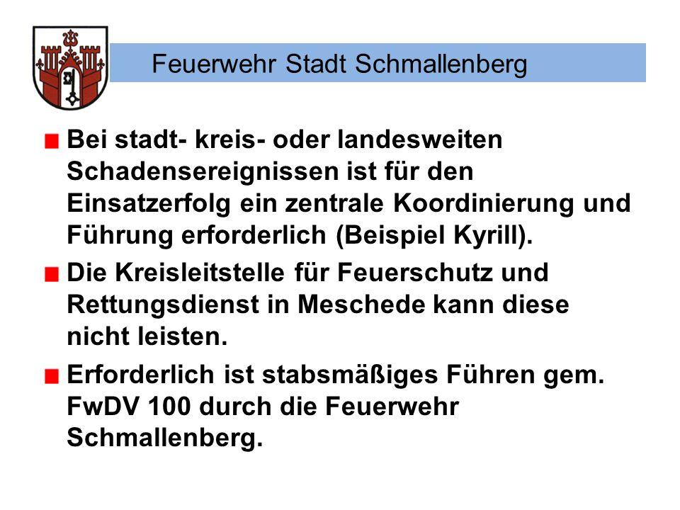 Feuerwehr Stadt Schmallenberg Bei stadt- kreis- oder landesweiten Schadensereignissen ist für den Einsatzerfolg ein zentrale Koordinierung und Führung