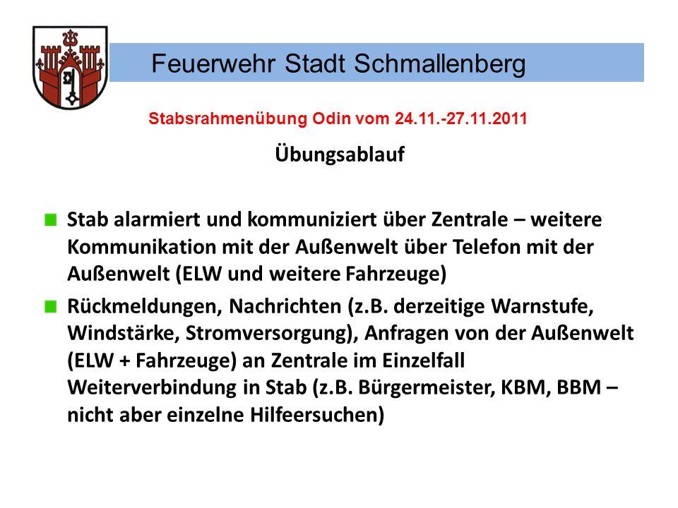 Feuerwehr Stadt Schmallenberg Stabsrahmenübung Odin vom 24.11.-27.11.2011 Übungsablauf Stab alarmiert und kommuniziert über Zentrale – weitere Kommuni