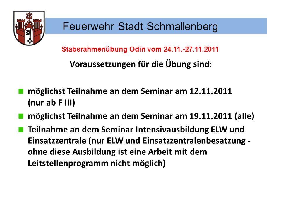 Feuerwehr Stadt Schmallenberg Stabsrahmenübung Odin vom 24.11.-27.11.2011 Voraussetzungen für die Übung sind: möglichst Teilnahme an dem Seminar am 12