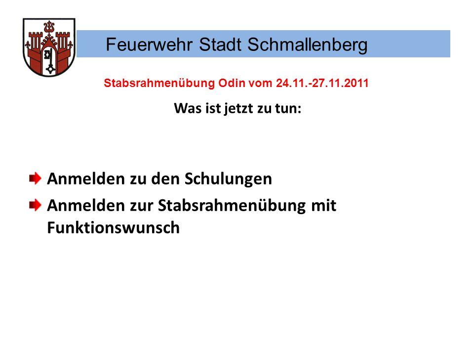 Feuerwehr Stadt Schmallenberg Stabsrahmenübung Odin vom 24.11.-27.11.2011 Was ist jetzt zu tun: Anmelden zu den Schulungen Anmelden zur Stabsrahmenübu