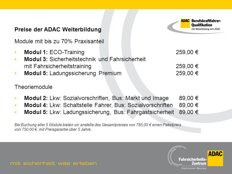 Preise der ADAC Weiterbildung Module mit bis zu 70% Praxisanteil Modul 1: ECO-Training259,00 Modul 3: Sicherheitstechnik und Fahrsicherheit mit Fahrsi