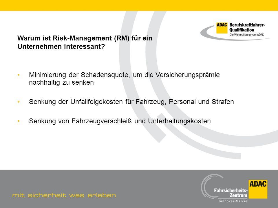 Warum ist Risk-Management (RM) für ein Unternehmen interessant? Minimierung der Schadensquote, um die Versicherungsprämie nachhaltig zu senken Senkung