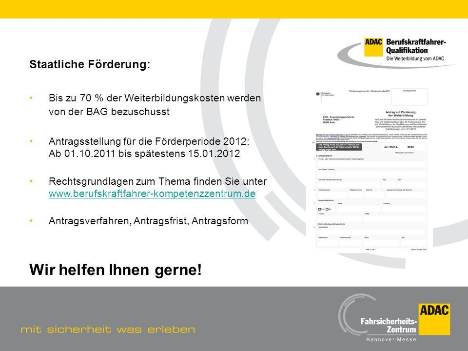 Staatliche Förderung: Bis zu 70 % der Weiterbildungskosten werden von der BAG bezuschusst Antragsstellung für die Förderperiode 2012: Ab 01.10.2011 bi
