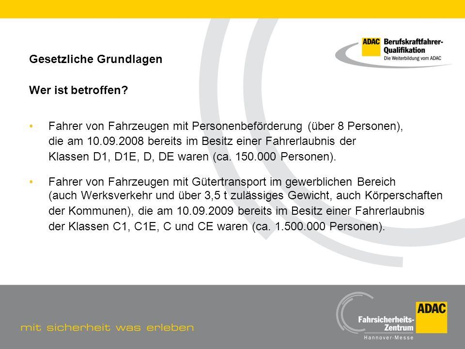 Gesetzliche Grundlagen Wer ist betroffen? Fahrer von Fahrzeugen mit Personenbeförderung (über 8 Personen), die am 10.09.2008 bereits im Besitz einer F