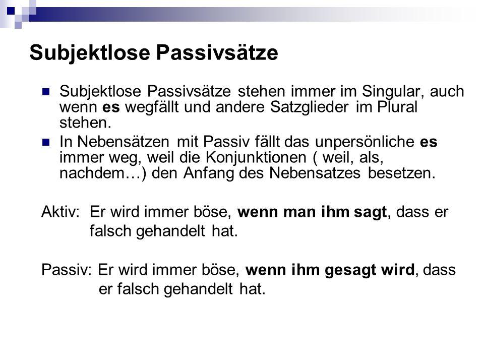 Subjektlose Passivsätze Subjektlose Passivsätze stehen immer im Singular, auch wenn es wegfällt und andere Satzglieder im Plural stehen. In Nebensätze