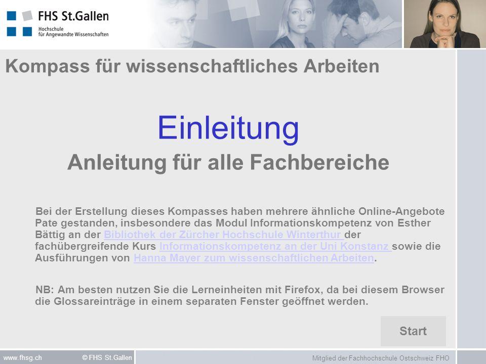 Mitglied der Fachhochschule Ostschweiz FHO www.fhsg.ch © FHS St.Gallen Kompass für wissenschaftliches Arbeiten Einleitung Anleitung für alle Fachberei