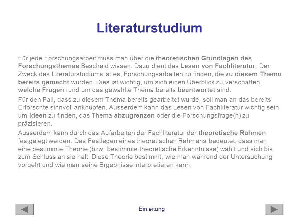 Literaturstudium Für jede Forschungsarbeit muss man über die theoretischen Grundlagen des Forschungsthemas Bescheid wissen. Dazu dient das Lesen von F