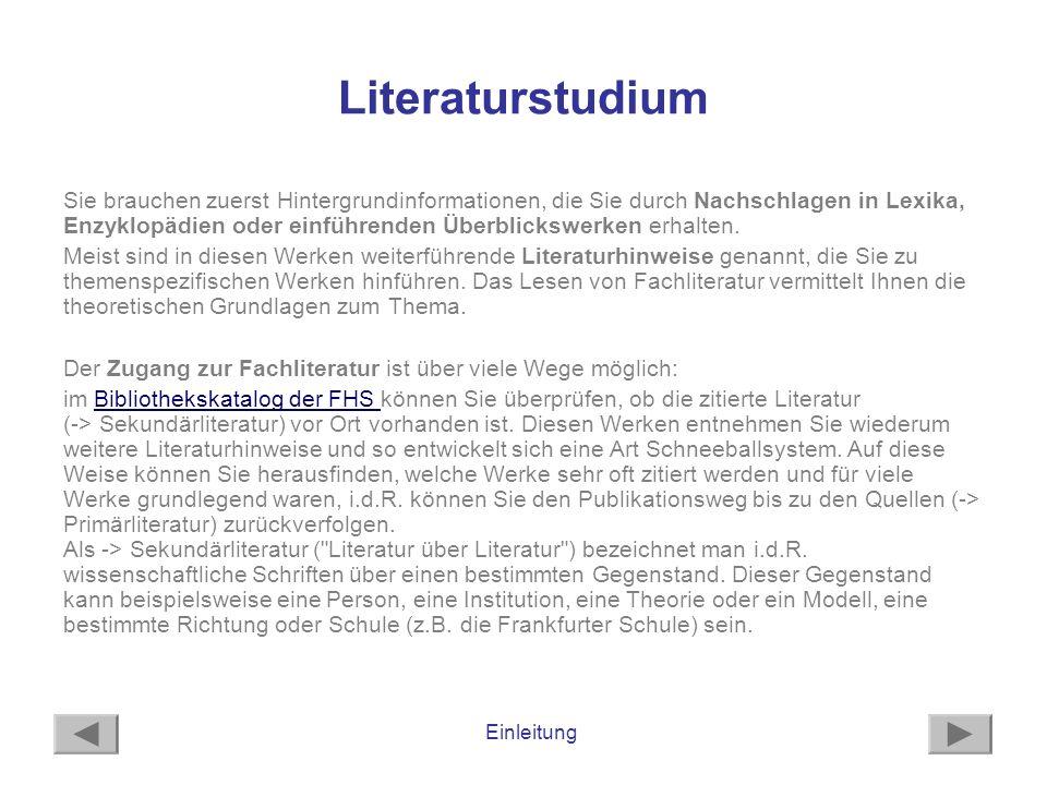 Einleitung Literaturstudium Sie brauchen zuerst Hintergrundinformationen, die Sie durch Nachschlagen in Lexika, Enzyklopädien oder einführenden Überbl