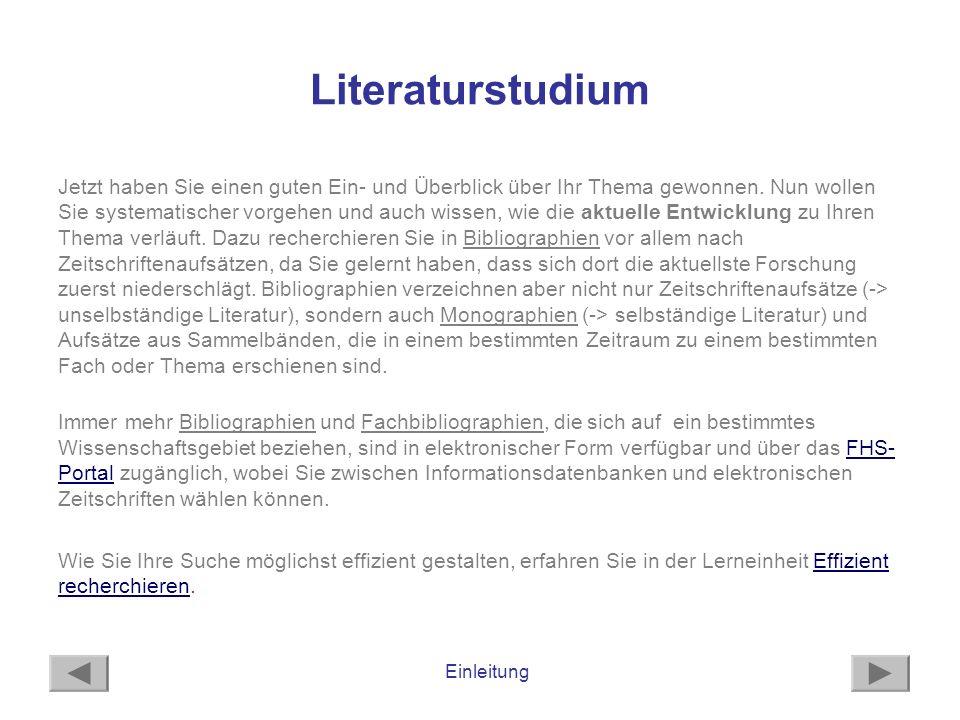 Einleitung Literaturstudium Jetzt haben Sie einen guten Ein- und Überblick über Ihr Thema gewonnen. Nun wollen Sie systematischer vorgehen und auch wi