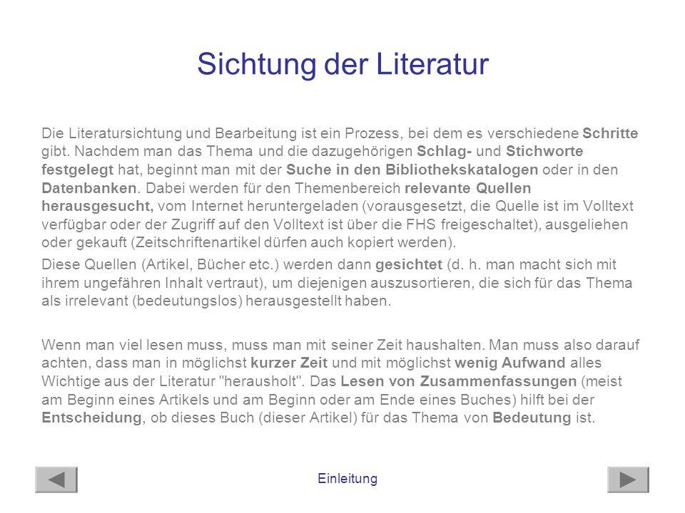 Einleitung Sichtung der Literatur Die Literatursichtung und Bearbeitung ist ein Prozess, bei dem es verschiedene Schritte gibt. Nachdem man das Thema