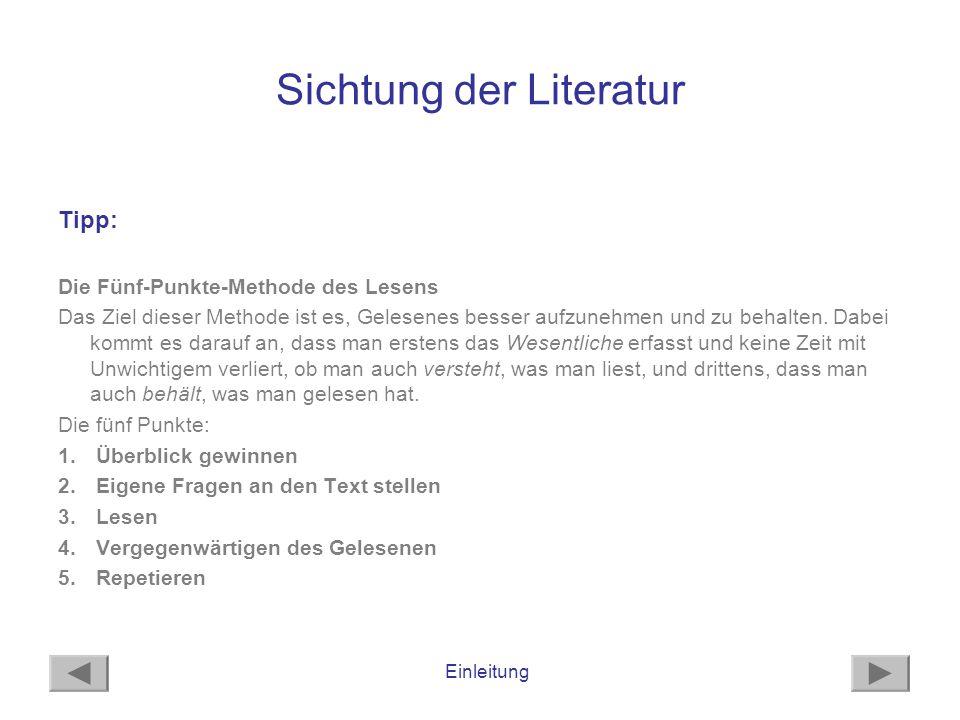 Einleitung Sichtung der Literatur Tipp: Die Fünf-Punkte-Methode des Lesens Das Ziel dieser Methode ist es, Gelesenes besser aufzunehmen und zu behalte