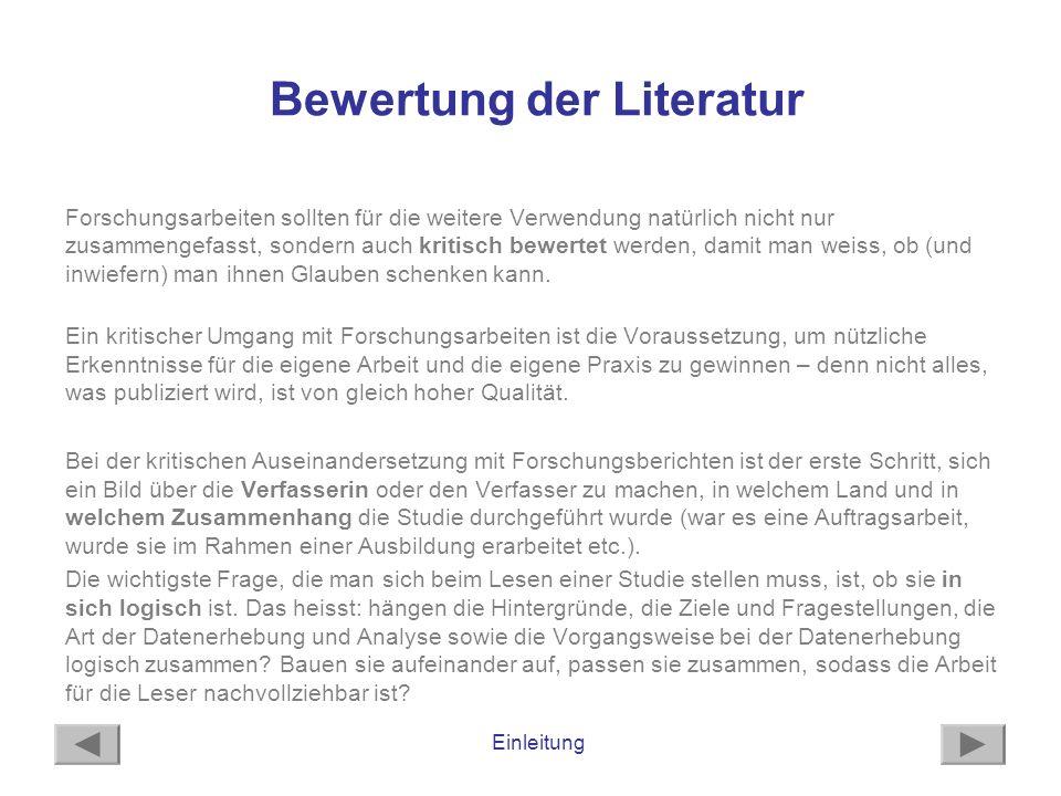 Einleitung Bewertung der Literatur Forschungsarbeiten sollten für die weitere Verwendung natürlich nicht nur zusammengefasst, sondern auch kritisch be