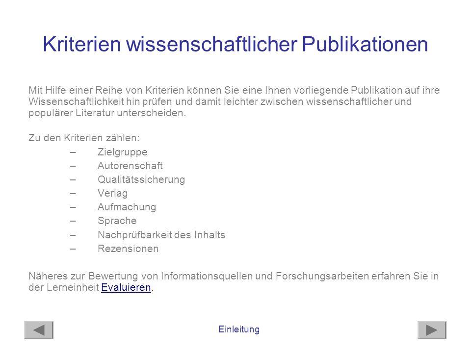 Einleitung Kriterien wissenschaftlicher Publikationen Mit Hilfe einer Reihe von Kriterien können Sie eine Ihnen vorliegende Publikation auf ihre Wisse