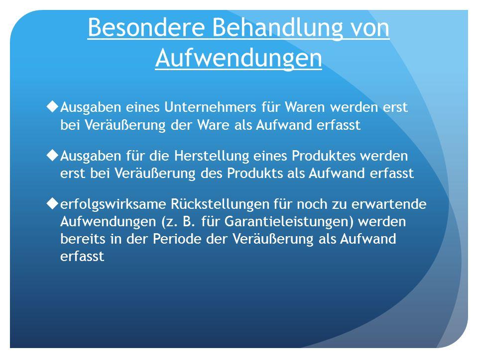 Besondere Behandlung von Aufwendungen Ausgaben eines Unternehmers für Waren werden erst bei Veräußerung der Ware als Aufwand erfasst Ausgaben für die