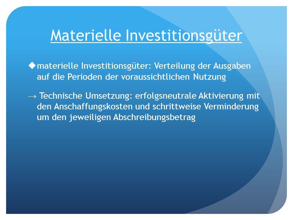 Materielle Investitionsgüter materielle Investitionsgüter: Verteilung der Ausgaben auf die Perioden der voraussichtlichen Nutzung Technische Umsetzung