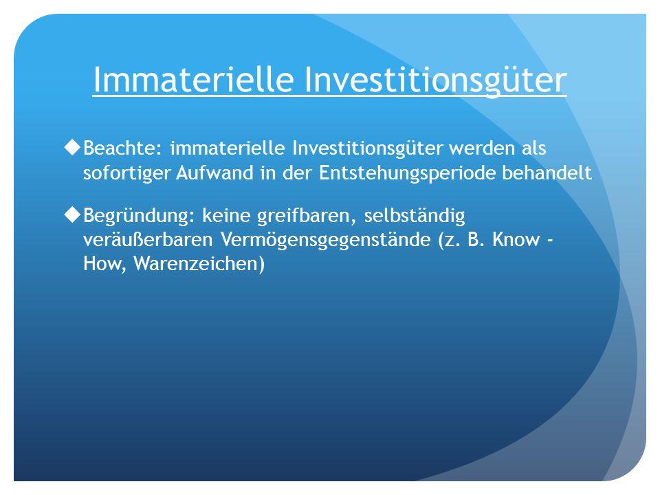 Immaterielle Investitionsgüter Beachte: immaterielle Investitionsgüter werden als sofortiger Aufwand in der Entstehungsperiode behandelt Begründung: k