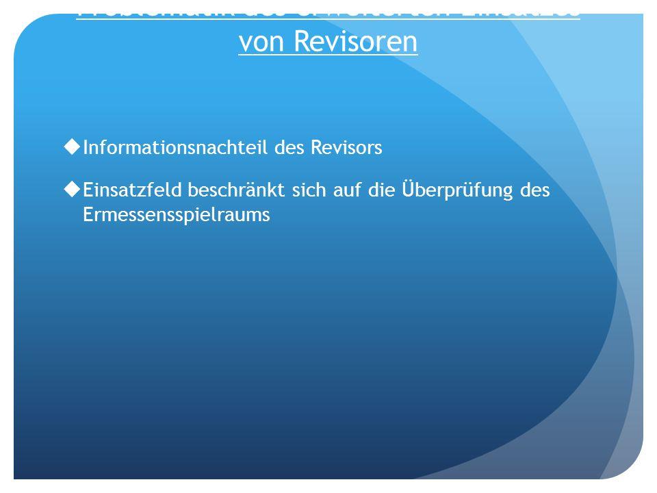Problematik des erweiterten Einsatzes von Revisoren Informationsnachteil des Revisors Einsatzfeld beschränkt sich auf die Überprüfung des Ermessensspi