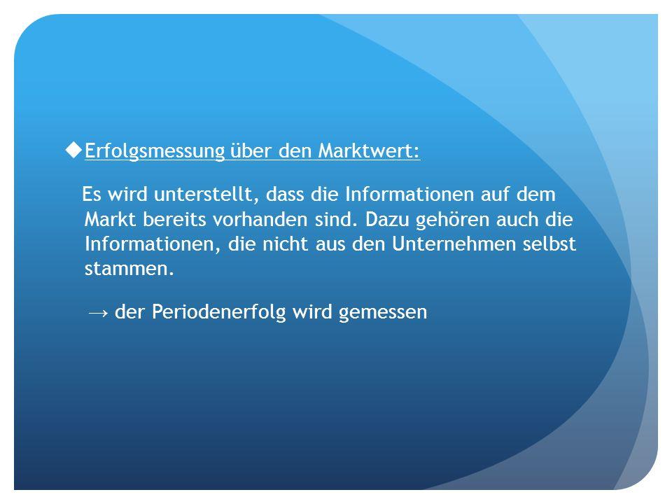 Erfolgsmessung über den Marktwert: Es wird unterstellt, dass die Informationen auf dem Markt bereits vorhanden sind. Dazu gehören auch die Information
