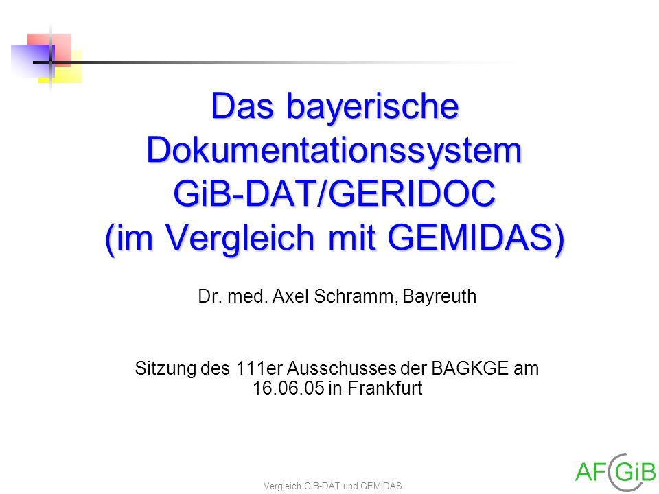 Vergleich GiB-DAT und GEMIDAS Das bayerische Dokumentationssystem GiB-DAT/GERIDOC (im Vergleich mit GEMIDAS) Dr. med. Axel Schramm, Bayreuth Sitzung d